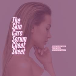 Skin Care Serum Cheat Sheet